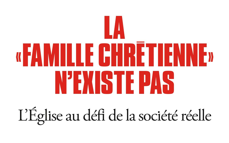 """La """"famille chrétienne"""" n'existe pas"""