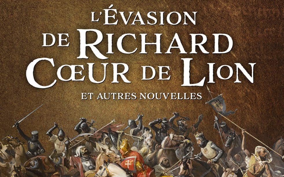 L'Evasion de Richard Cœur de Lion et autres nouvelles